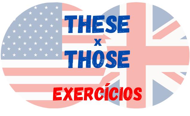 these those inglês exercícios