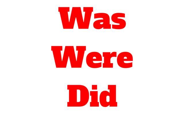was were did