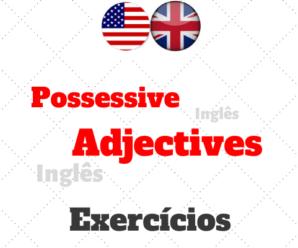 Uso dos POSSESSIVE ADJECTIVES no Inglês: Exercícios