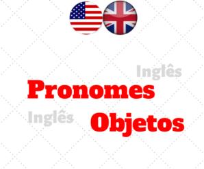 Pronomes Objetos – Object Pronouns: Uso no Inglês e Exercícios