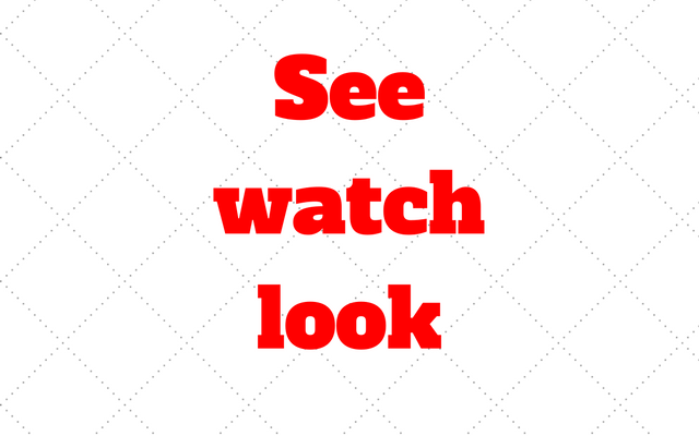 see-watch-look
