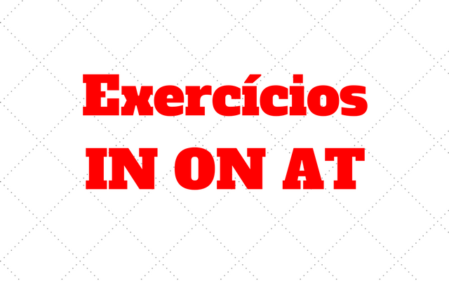 exercicios preposicoes in on at