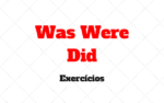 WAS WERE DID Exercícios com gabarito