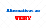 "50 Alternativas ao ""VERY"": Expressoes Equivalentes"