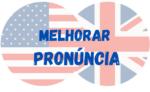 4 Dicas para melhorar sua Pronúncia em Inglês