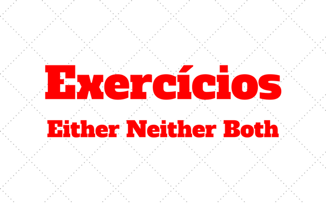 exercicios Either Neither Both