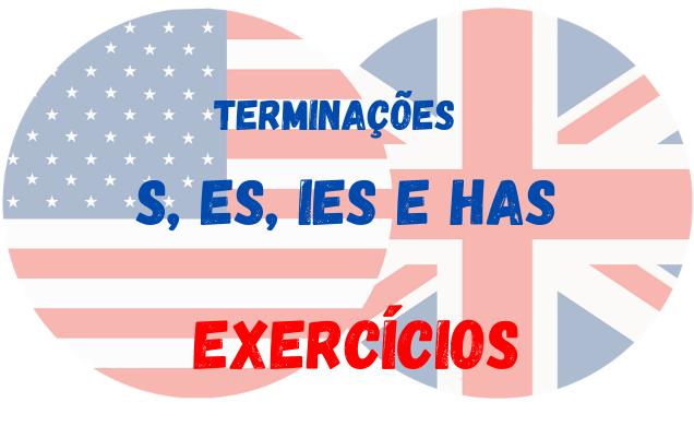 S, ES, IES HAS inglês exercícios