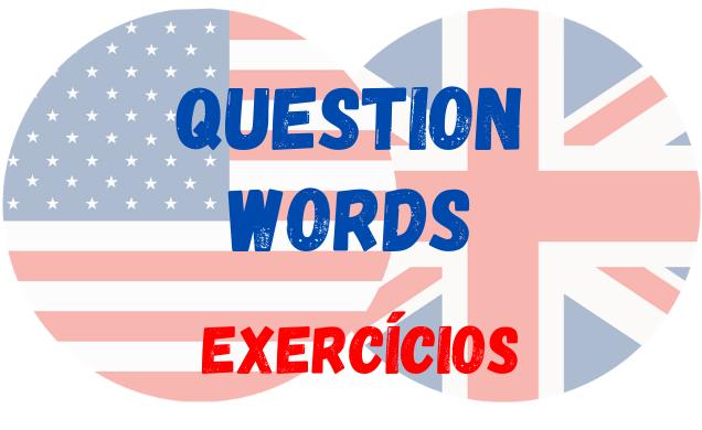 inglês question words exercícios