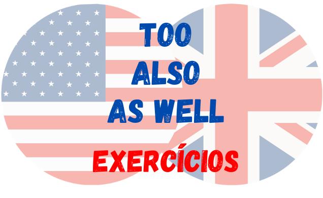 inglês too also as well exercícios