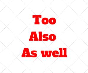 Quando usar Too, Also e As well no Ingles