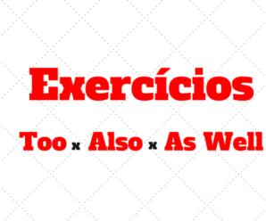 Exercícios sobre Too, Also e As Well com gabarito