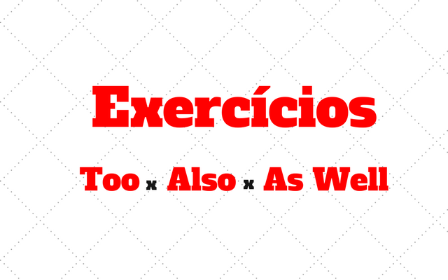too also as well exercicios