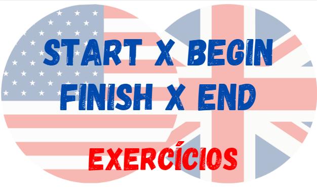 start begin finish end inglês exercício
