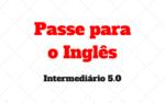 Exercício Nível Intermediário: Passe para Inglês 5.0
