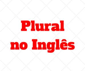3 Formas de Plural das Palavras no Inglês: Como é?