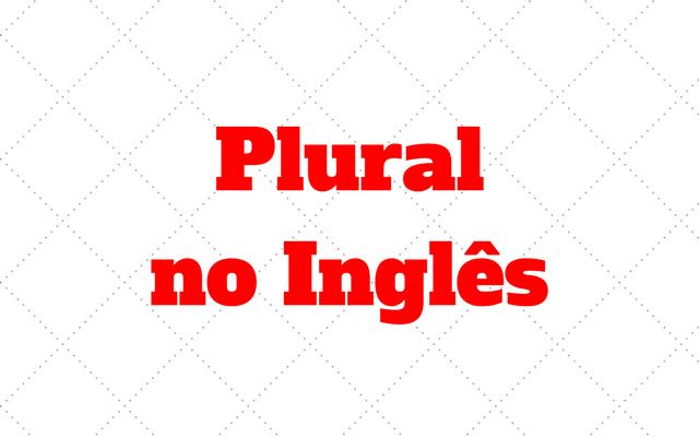 2778f5767 3 Formas de Plural das Palavras no Inglês: Como é?