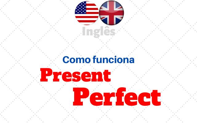 Present Perfect inglês como funciona