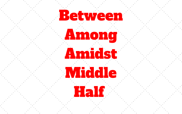 Between Among Amidst Middle Half