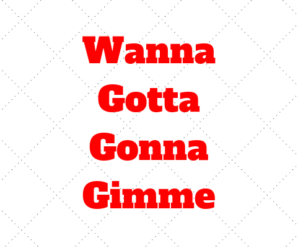 O que significa Wanna, Gotta, Gonna e Gimme?