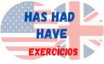 Have Has e Had – Exercícios