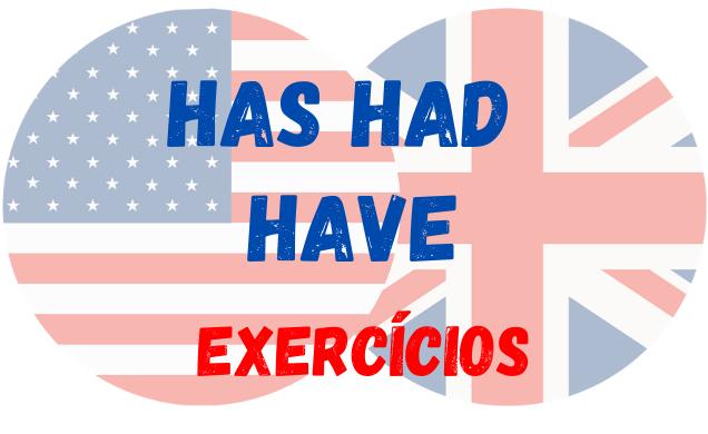 have has had exercícios inglês