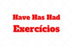 Have Has e Had Exercícios