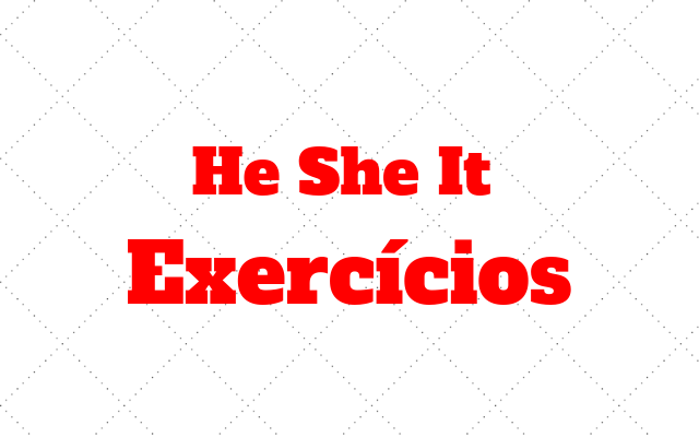 ingles exercicios He She It