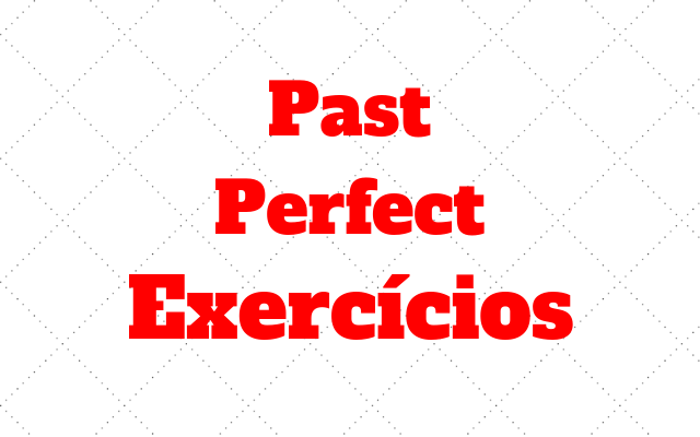 ingles exercicios past perfect