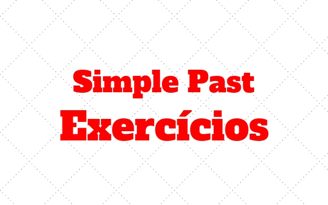 inglês exercícios simple past