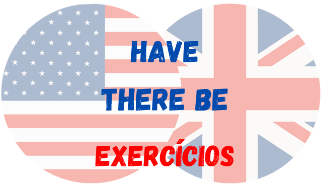 inglês have there be exercícios