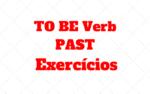TO BE Verb – PAST – Atividades