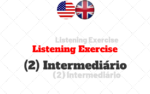 Listening Exercise (2) – Intermediário