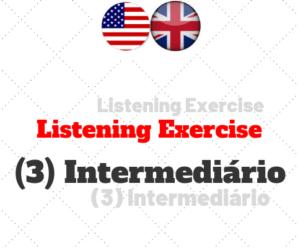 Listening Exercise (3) – Intermediário