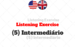 Listening Exercise (5) – Intermediário