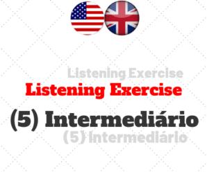 Listening Exercise (5) – Intermediário