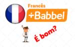 Curso de Francês da Babbel é bom?