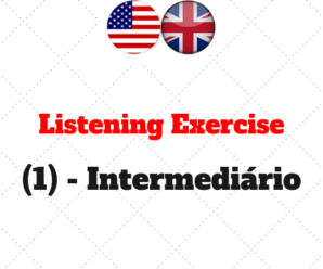 Listening Exercise (1) – Intermediário