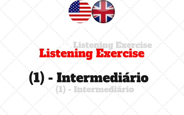 listening exercise intermediario 1 ingles
