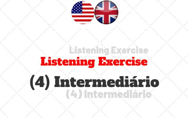 Intermediario listening exercicios 4 ingles