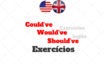 Exercícios Could've – Would've – Should've