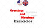 Greetings and Meetings – Cumprimentos Exercícios