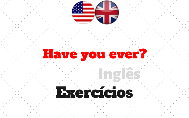ingles Have you ever exercícios