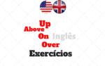 CIMA em inglês? UP x ON x ABOVE x OVER – Exercícios