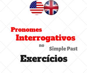 Pronomes Interrogativos no Simple Past Exercícios