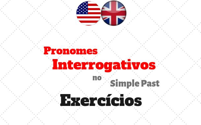 ingles pronomes interrogativos passado simples exercícios