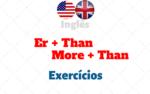 Comparativos Er + Than ● More + Than – Exercícios