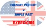 Present Perfect x Simple Past – Exercícios