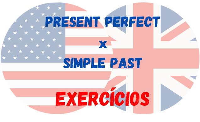 Present Perfect - Simple Past inglês exercícios