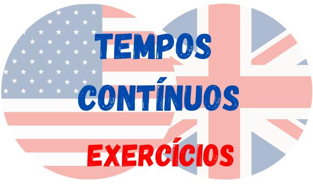 tempos continuous exercícios inglês