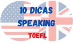 TOEFL – 10 dicas para tirar Nota Máxima no Speaking